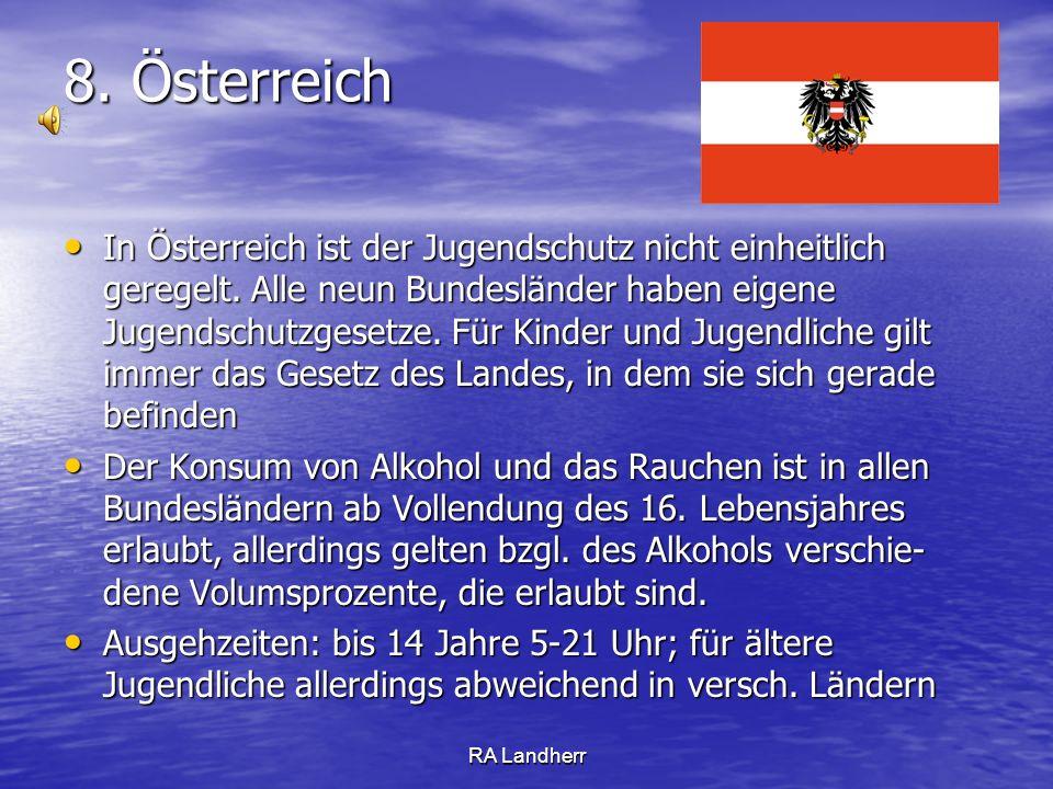 RA Landherr 8. Österreich In Österreich ist der Jugendschutz nicht einheitlich geregelt. Alle neun Bundesländer haben eigene Jugendschutzgesetze. Für