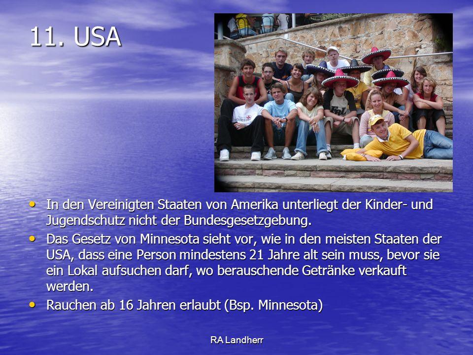 RA Landherr 11. USA In den Vereinigten Staaten von Amerika unterliegt der Kinder- und Jugendschutz nicht der Bundesgesetzgebung. In den Vereinigten St