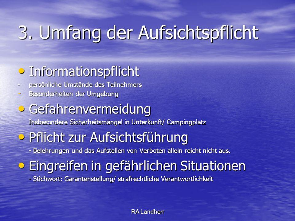 RA Landherr 3. Umfang der Aufsichtspflicht Informationspflicht Informationspflicht - persönliche Umstände des Teilnehmers - Besonderheiten der Umgebun