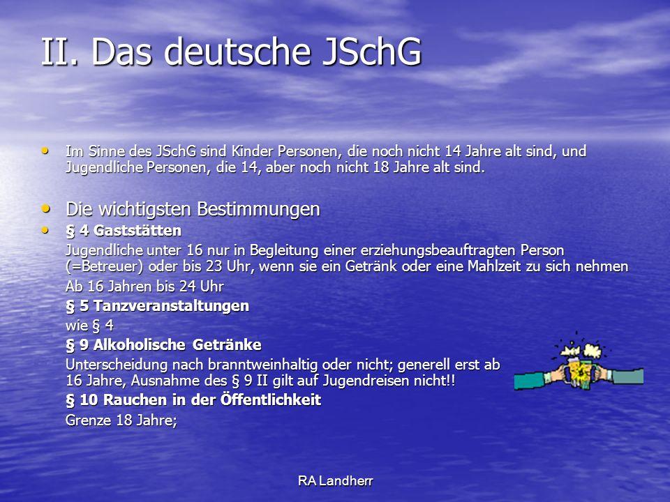 RA Landherr II. Das deutsche JSchG Im Sinne des JSchG sind Kinder Personen, die noch nicht 14 Jahre alt sind, und Jugendliche Personen, die 14, aber n