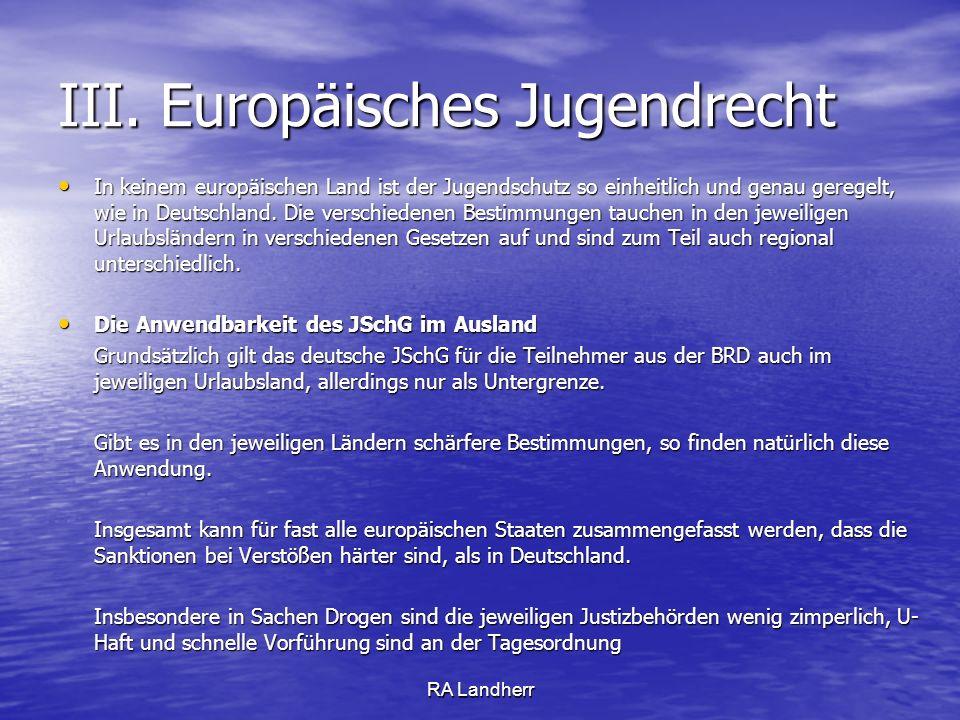 RA Landherr III. Europäisches Jugendrecht In keinem europäischen Land ist der Jugendschutz so einheitlich und genau geregelt, wie in Deutschland. Die