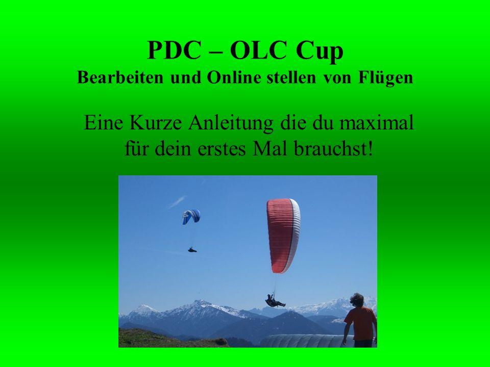 PDC – OLC Cup Bearbeiten und Online stellen von Flügen Eine Kurze Anleitung die du maximal für dein erstes Mal brauchst!