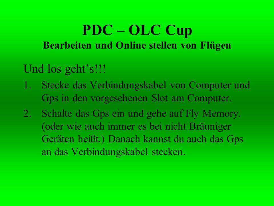 PDC – OLC Cup Bearbeiten und Online stellen von Flügen Und los gehts!!! 1.Stecke das Verbindungskabel von Computer und Gps in den vorgesehenen Slot am