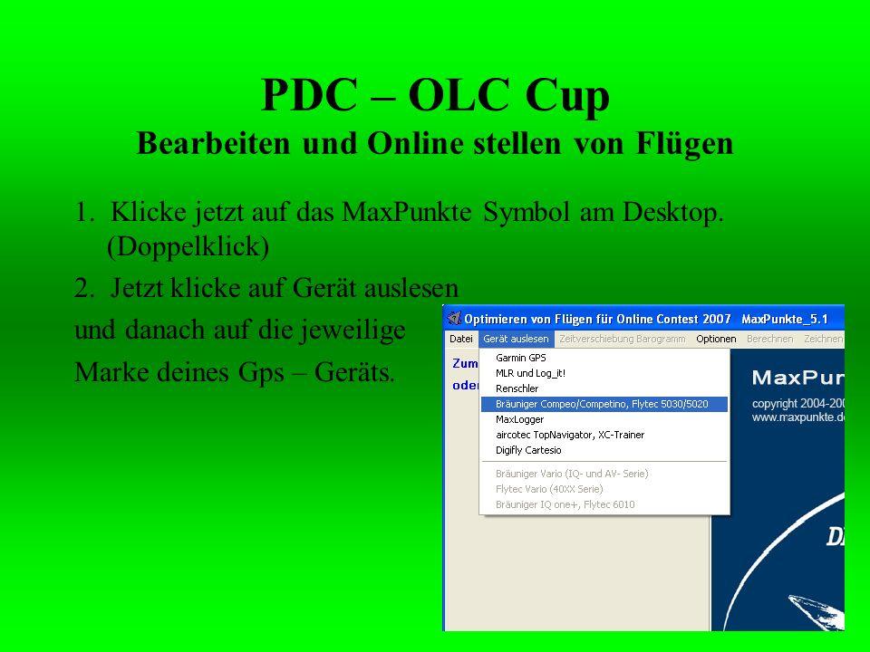 PDC – OLC Cup Bearbeiten und Online stellen von Flügen 1. Klicke jetzt auf das MaxPunkte Symbol am Desktop. (Doppelklick) 2. Jetzt klicke auf Gerät au