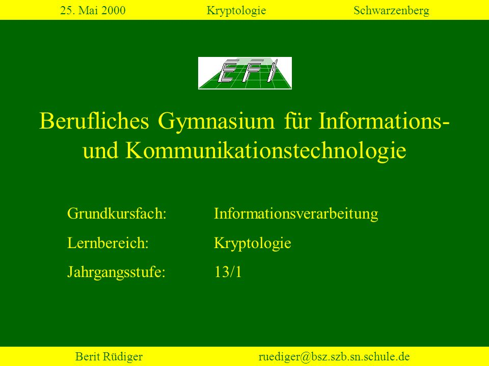 Berit Rüdiger ruediger@bsz.szb.sn.schule.de 2.Historische Verschlüsselungsverfahren 25.