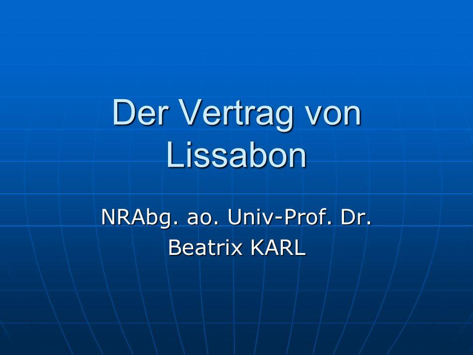 Der Vertrag von Lissabon NRAbg. ao. Univ-Prof. Dr. Beatrix KARL