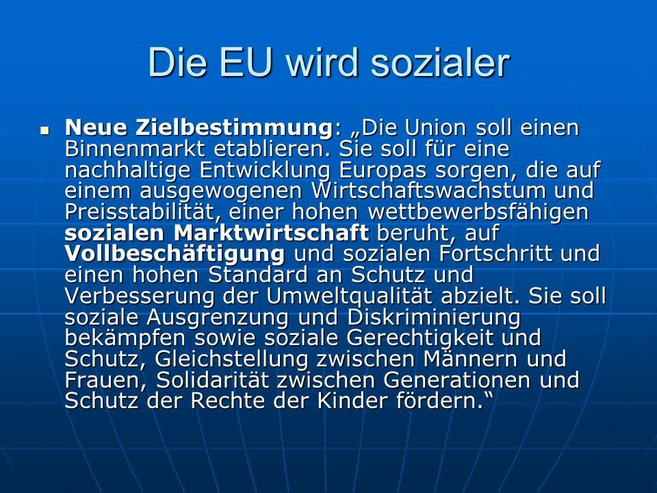 Die EU wird sozialer Neue Zielbestimmung: Die Union soll einen Binnenmarkt etablieren. Sie soll für eine nachhaltige Entwicklung Europas sorgen, die a