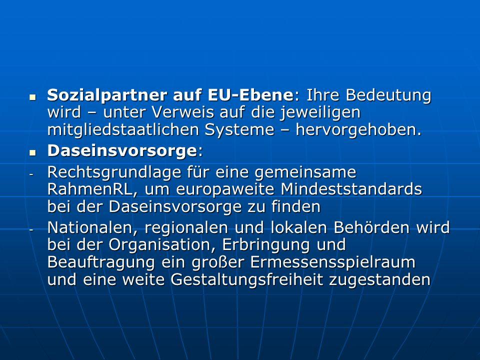 Sozialpartner auf EU-Ebene: Ihre Bedeutung wird – unter Verweis auf die jeweiligen mitgliedstaatlichen Systeme – hervorgehoben. Sozialpartner auf EU-E
