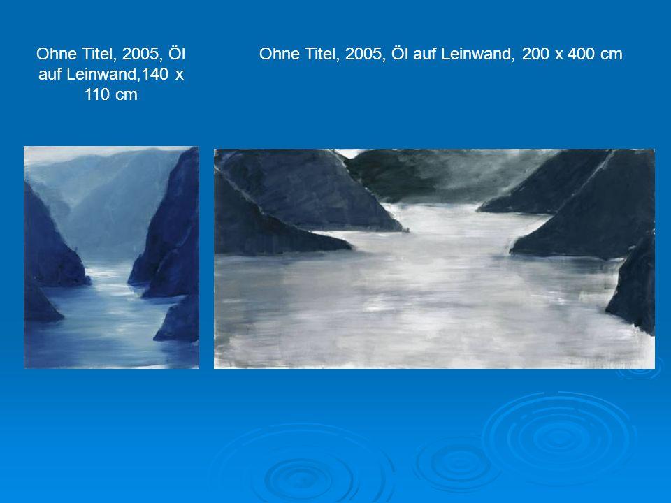 Ohne Titel, 2005, Öl auf Leinwand,140 x 110 cm Ohne Titel, 2005, Öl auf Leinwand, 200 x 400 cm