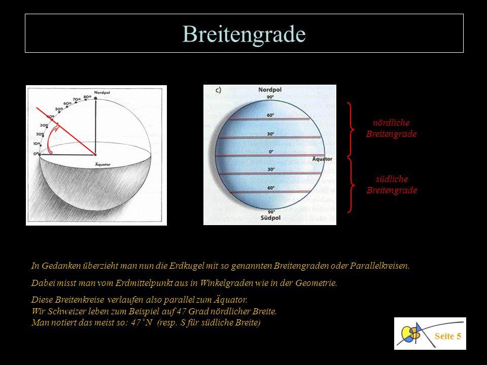 Breitengrade In Gedanken überzieht man nun die Erdkugel mit so genannten Breitengraden oder Parallelkreisen. Dabei misst man vom Erdmittelpunkt aus in