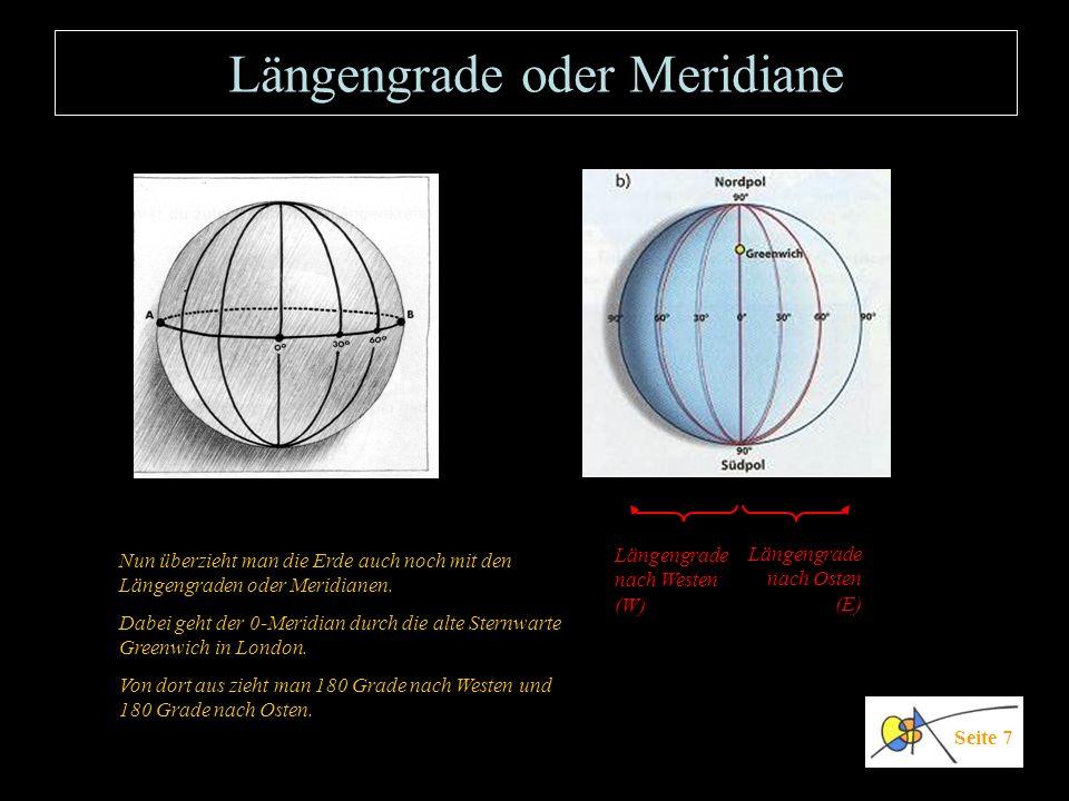 Längen- und Breitengrade Seite 8 Sicherlich verstehst du nun diese drei Darstellungen, die das Gradnetz der Erde mit ihren Breiten- und Längen- kreisen veranschaulichen.
