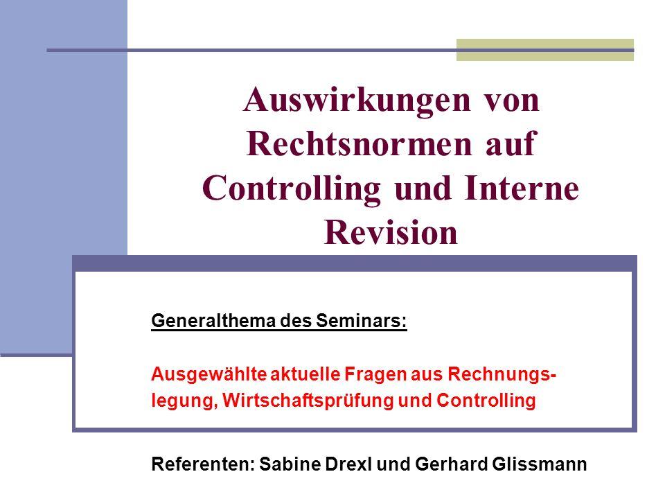 Auswirkungen von Rechtsnormen auf Controlling und Interne Revision Generalthema des Seminars: Ausgewählte aktuelle Fragen aus Rechnungs- legung, Wirts