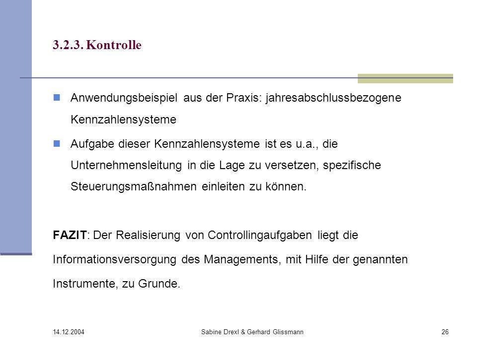 14.12.2004 Sabine Drexl & Gerhard Glissmann26 3.2.3. Kontrolle Anwendungsbeispiel aus der Praxis: jahresabschlussbezogene Kennzahlensysteme Aufgabe di