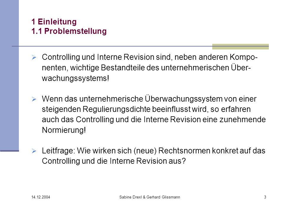 14.12.2004 Sabine Drexl & Gerhard Glissmann3 1 Einleitung 1.1 Problemstellung Controlling und Interne Revision sind, neben anderen Kompo- nenten, wich
