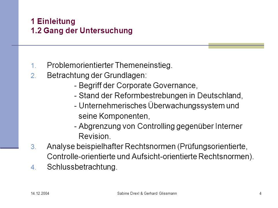 14.12.2004 Sabine Drexl & Gerhard Glissmann4 1 Einleitung 1.2 Gang der Untersuchung 1. Problemorientierter Themeneinstieg. 2. Betrachtung der Grundlag