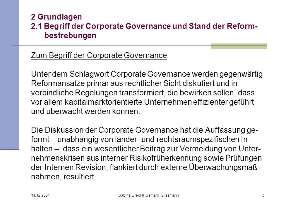 14.12.2004 Sabine Drexl & Gerhard Glissmann5 2 Grundlagen 2.1 Begriff der Corporate Governance und Stand der Reform- bestrebungen Zum Begriff der Corp