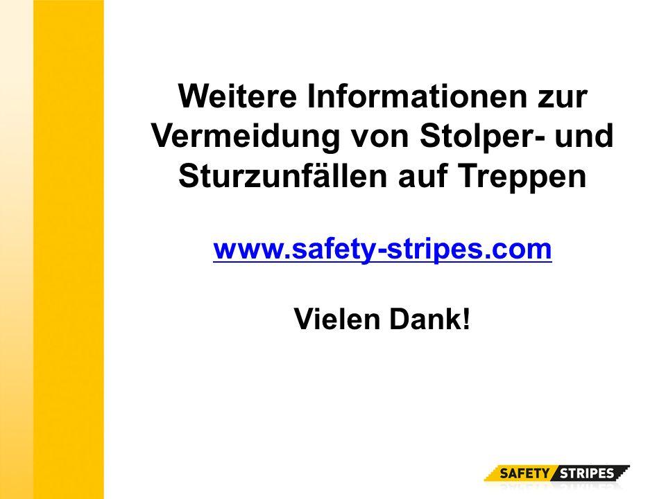 Weitere Informationen zur Vermeidung von Stolper- und Sturzunfällen auf Treppen www.safety-stripes.com Vielen Dank!