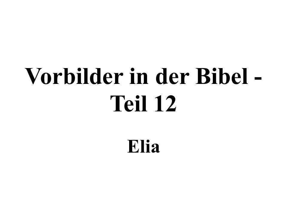 Vorbilder in der Bibel - Teil 12 Elia