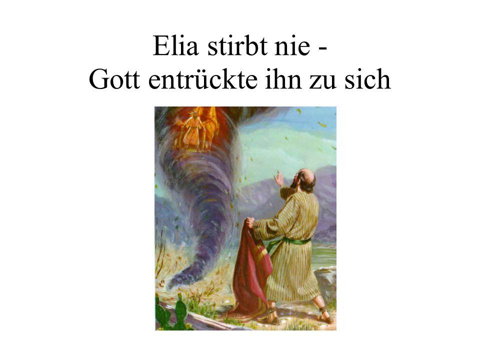 Elia stirbt nie - Gott entrückte ihn zu sich