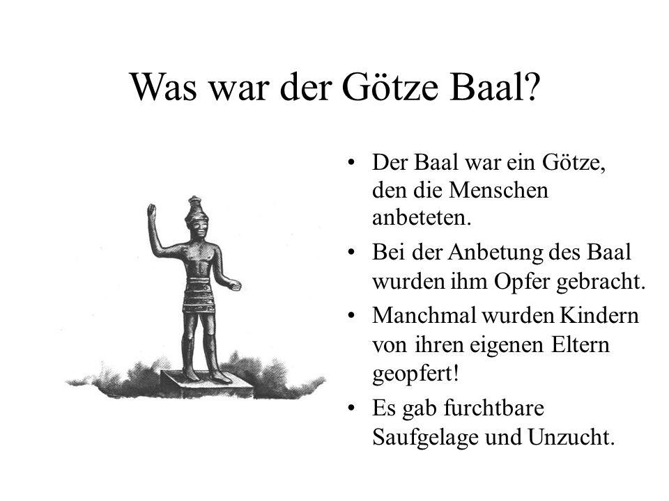 Was war der Götze Baal? Der Baal war ein Götze, den die Menschen anbeteten. Bei der Anbetung des Baal wurden ihm Opfer gebracht. Manchmal wurden Kinde