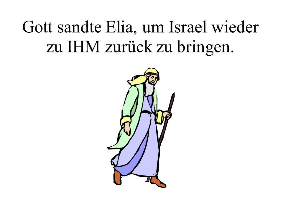 Gott sandte Elia, um Israel wieder zu IHM zurück zu bringen.