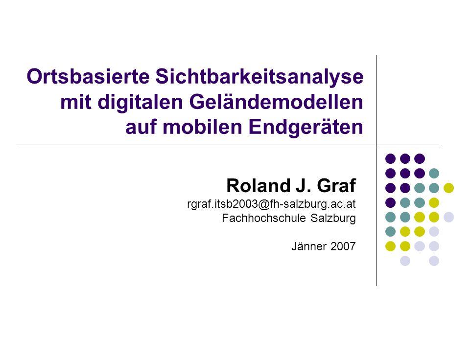 Ortsbasierte Sichtbarkeitsanalyse mit digitalen Geländemodellen auf mobilen Endgeräten Roland J. Graf rgraf.itsb2003@fh-salzburg.ac.at Fachhochschule