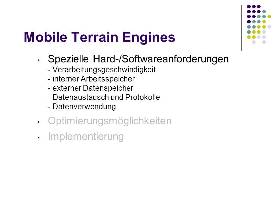 Mobile Terrain Engines Spezielle Hard-/Softwareanforderungen - Verarbeitungsgeschwindigkeit - interner Arbeitsspeicher - externer Datenspeicher - Datenaustausch und Protokolle - Datenverwendung Optimierungsmöglichkeiten Implementierung