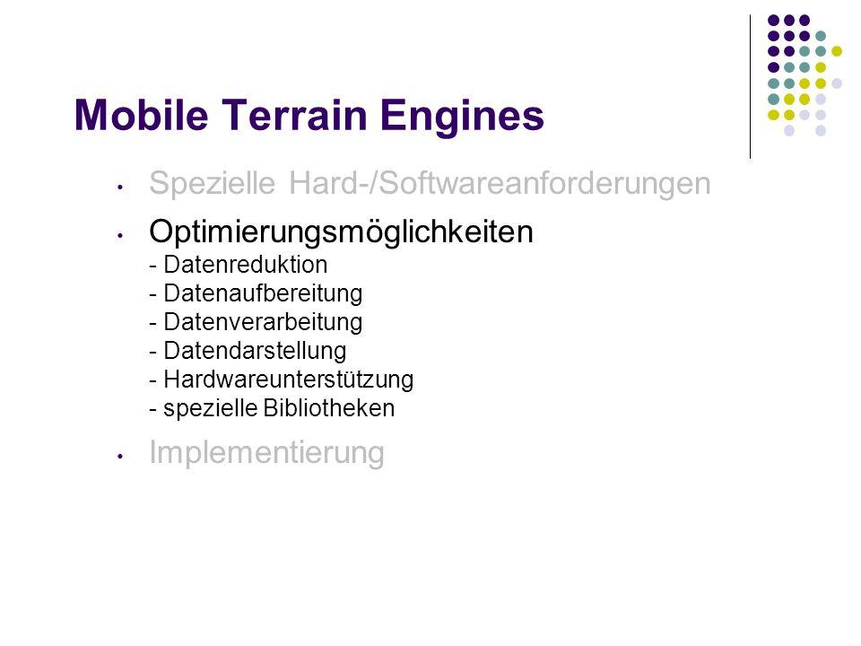 Mobile Terrain Engines Spezielle Hard-/Softwareanforderungen Optimierungsmöglichkeiten - Datenreduktion - Datenaufbereitung - Datenverarbeitung - Datendarstellung - Hardwareunterstützung - spezielle Bibliotheken Implementierung