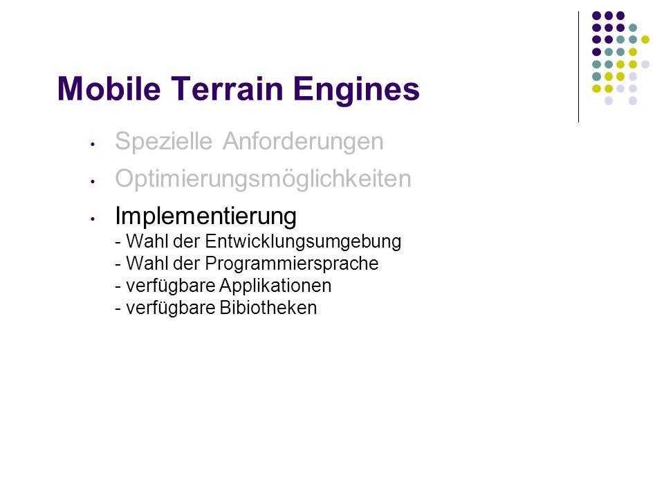 Mobile Terrain Engines Spezielle Anforderungen Optimierungsmöglichkeiten Implementierung - Wahl der Entwicklungsumgebung - Wahl der Programmiersprache - verfügbare Applikationen - verfügbare Bibiotheken