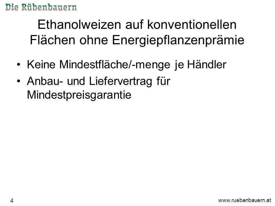 www.ruebenbauern.at 4 Ethanolweizen auf konventionellen Flächen ohne Energiepflanzenprämie Keine Mindestfläche/-menge je Händler Anbau- und Liefervertrag für Mindestpreisgarantie