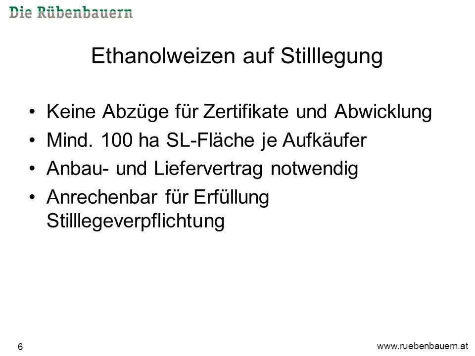 www.ruebenbauern.at 6 Ethanolweizen auf Stilllegung Keine Abzüge für Zertifikate und Abwicklung Mind.