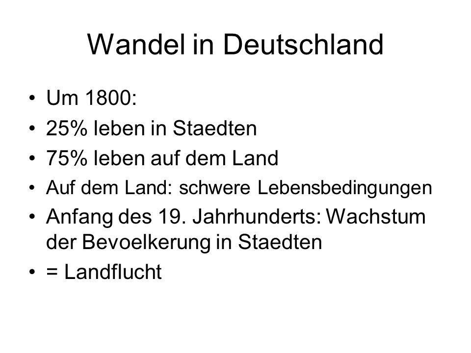 Wandel in Deutschland Um 1800: 25% leben in Staedten 75% leben auf dem Land Auf dem Land: schwere Lebensbedingungen Anfang des 19. Jahrhunderts: Wachs