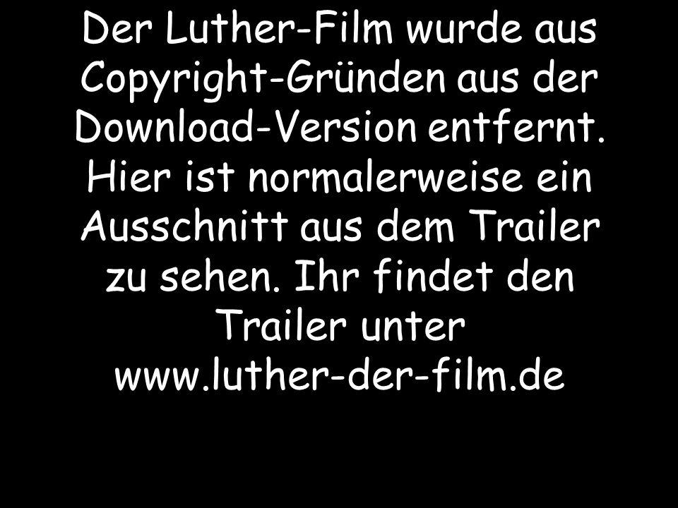 Der Luther-Film wurde aus Copyright-Gründen aus der Download-Version entfernt. Hier ist normalerweise ein Ausschnitt aus dem Trailer zu sehen. Ihr fin