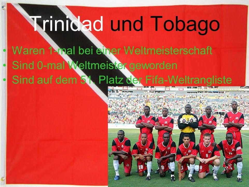 Trinidad und Tobago Waren 1-mal bei einer Weltmeisterschaft Sind 0-mal Weltmeister geworden Sind auf dem 51.