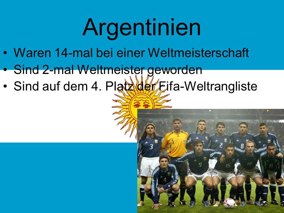 Argentinien Waren 14-mal bei einer Weltmeisterschaft Sind 2-mal Weltmeister geworden Sind auf dem 4.