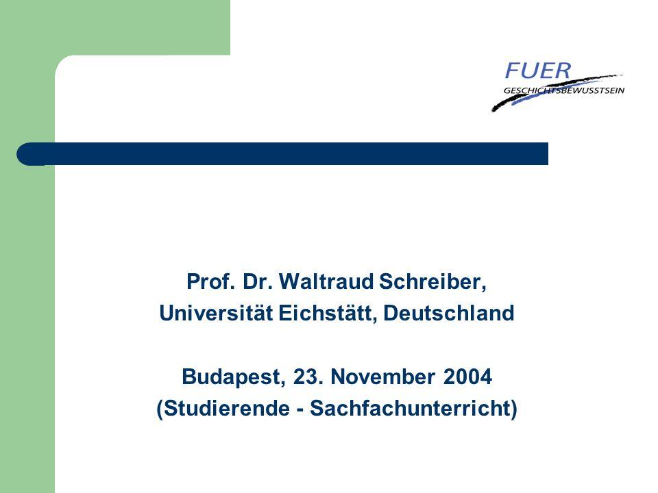 Prof. Dr. Waltraud Schreiber, Universität Eichstätt, Deutschland Budapest, 23. November 2004 (Studierende - Sachfachunterricht)