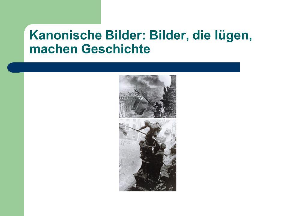Kanonische Bilder: Bilder, die lügen, machen Geschichte
