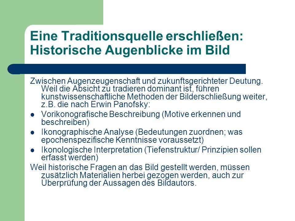 Eine Traditionsquelle erschließen: Historische Augenblicke im Bild Zwischen Augenzeugenschaft und zukunftsgerichteter Deutung. Weil die Absicht zu tra