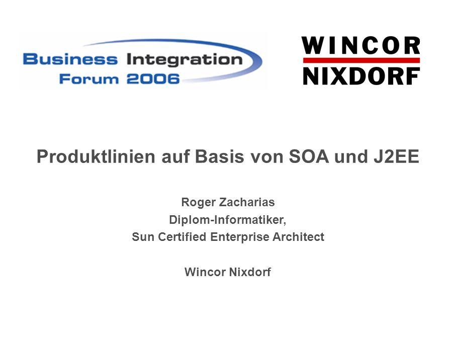 Roger Zacharias Diplom-Informatiker, Sun Certified Enterprise Architect Wincor Nixdorf Produktlinien auf Basis von SOA und J2EE