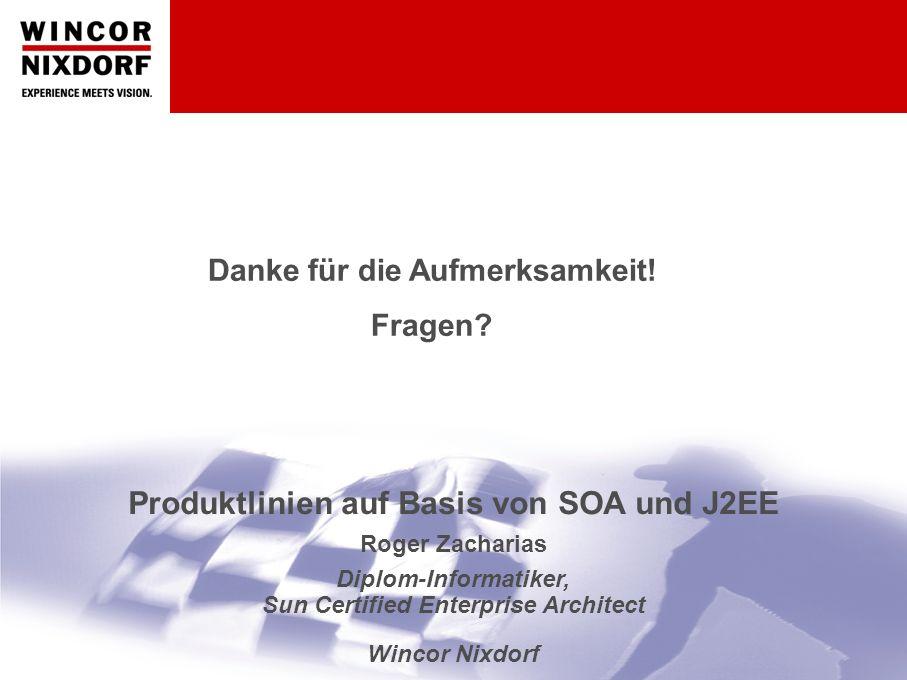 Produktlinien auf Basis von SOA und J2EE | Roger Zacharias | April 200616 Danke für die Aufmerksamkeit.