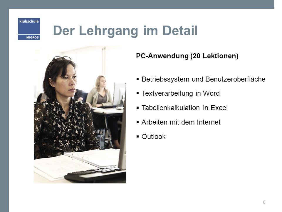 Der Lehrgang im Detail PC-Anwendung (20 Lektionen) Betriebssystem und Benutzeroberfläche Textverarbeitung in Word Tabellenkalkulation in Excel Arbeiten mit dem Internet Outlook 8