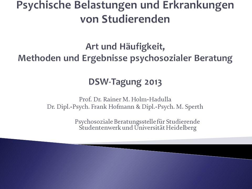 Prof. Dr. Rainer M. Holm-Hadulla Dr. Dipl.-Psych. Frank Hofmann & Dipl.-Psych. M. Sperth Psychosoziale Beratungsstelle für Studierende Studentenwerk u