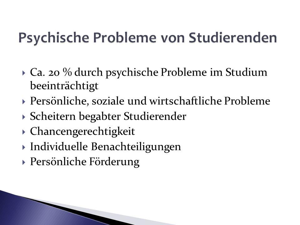 Ca. 20 % durch psychische Probleme im Studium beeinträchtigt Persönliche, soziale und wirtschaftliche Probleme Scheitern begabter Studierender Chancen
