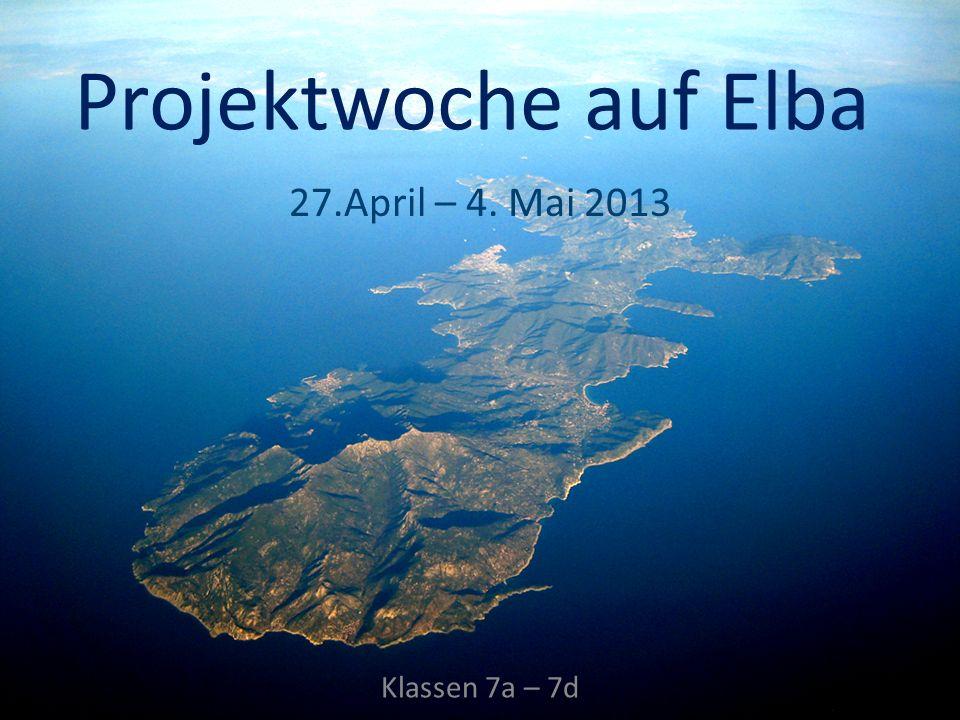 27.April – 4. Mai 2013 Projektwoche auf Elba Klassen 7a – 7d