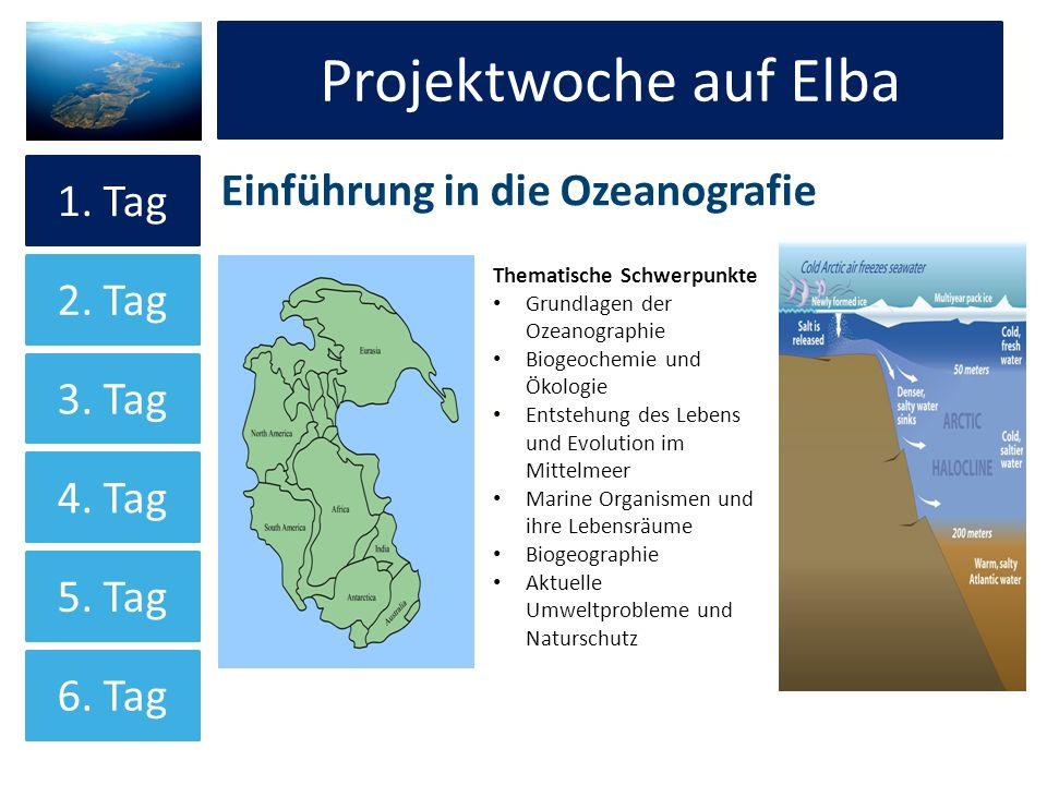 Projektwoche auf Elba Einführung in die Ozeanografie Projektwoche auf Elba 1. Tag 2. Tag 3. Tag 4. Tag 5. Tag 6. Tag Thematische Schwerpunkte Grundlag