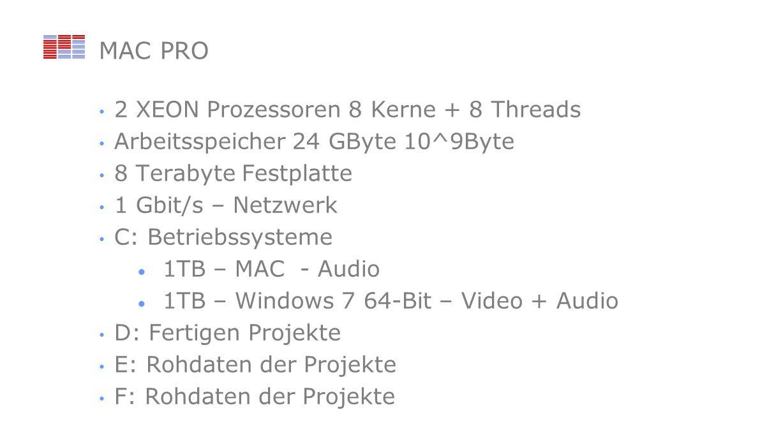 MAC PRO 2 XEON Prozessoren 8 Kerne + 8 Threads Arbeitsspeicher 24 GByte 10^9Byte 8 Terabyte Festplatte 1 Gbit/s – Netzwerk C: Betriebssysteme 1TB – MAC - Audio 1TB – Windows 7 64-Bit – Video + Audio D: Fertigen Projekte E: Rohdaten der Projekte F: Rohdaten der Projekte