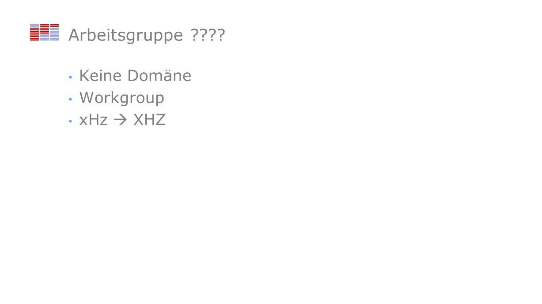 Arbeitsgruppe ???? Keine Domäne Workgroup xHz XHZ