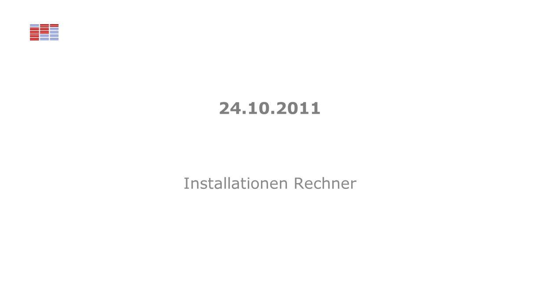 24.10.2011 Installationen Rechner