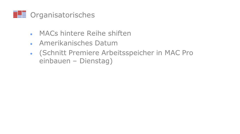 Organisatorisches MACs hintere Reihe shiften Amerikanisches Datum (Schnitt Premiere Arbeitsspeicher in MAC Pro einbauen – Dienstag)
