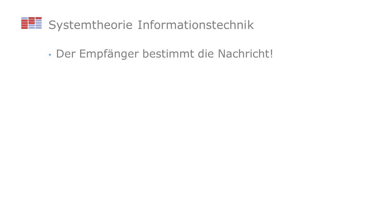 Systemtheorie Informationstechnik Der Empfänger bestimmt die Nachricht!